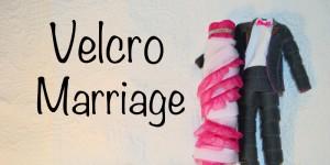 Velcro Marriage