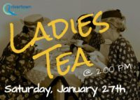 Ladies Tea: Saturday, January 27th 2:00-4:00 pm